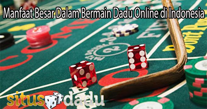 Manfaat Besar Dalam Bermain Dadu Online di Indonesia