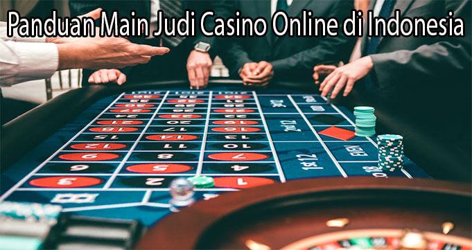 Panduan Main Judi Casino Online di Indonesia