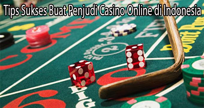 Tips Sukses Buat Penjudi Casino Online di Indonesia