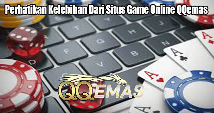 Perhatikan Kelebihan Dari Situs Game Online QQemas