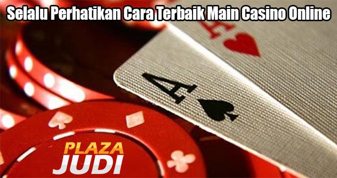 Selalu Perhatikan Cara Terbaik Main Casino Online