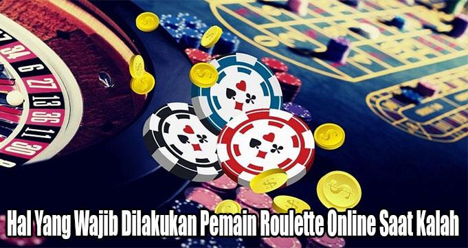 Hal Yang Wajib Dilakukan Pemain Roulette Online Saat Kalah